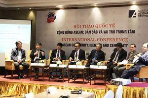 Hội thảo 'Cộng đồng ASEAN: Bản sắc và vai trò trung tâm'