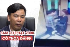 Sàm sỡ trong thang máy phạt 200 ngàn đồng: Luật sư nhận định gì?