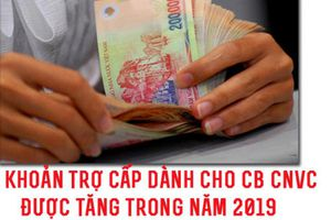12 khoản tiền trợ cấp, phụ cấp cho cán bộ CNVC tăng trong năm 2019