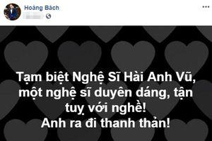 Sao Việt bàng hoàng trước sự ra đi đột ngột của nghệ sĩ hài Anh Vũ