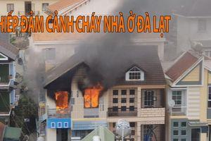 Khiếp đảm cảnh nhà 3 tầng cháy rực lửa ngay trung tâm Đà Lạt