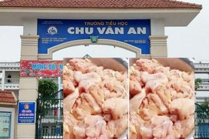 Hà Nội: Trường mầm non ngừng nhận thịt từ công ty cấp gà cho trường Chu Văn An