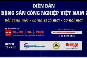 Diễn đàn bất động sản công nghiệp Việt Nam: 'Bối cảnh mới – chính sách mới – cơ hội mới'