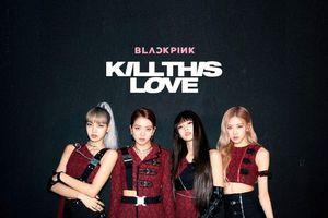 'Kill This Love' của BlackPink phá kỷ lục video xem nhiều nhất sau 24 giờ