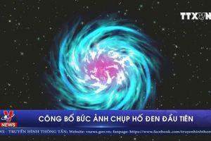 Công bố bức ảnh chụp hố đen đầu tiên