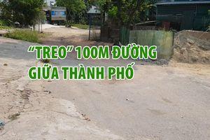 Dân khốn khổ vì 100 m đường bị treo hơn 20 năm