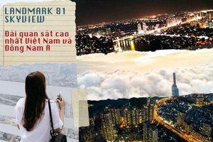 Đài quan sát cao nhất Đông Nam Á chuẩn bị khai trương tại Landmark 81 Sài Gòn: Đến lúc xách máy lên và check-in rồi!