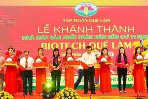 Tập đoàn Quế Lâm khánh thành nhà máy sản xuất phân hữu cơ thứ 8