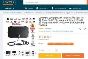 Tái diễn chiêu quảng cáo 'nổ' lừa bán anten truyền hình trên Shopee, Lazada, AliExpress
