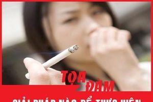 'Giải pháp nào để thực hiện hiệu quả Luật Phòng, chống tác hại của thuốc lá?'