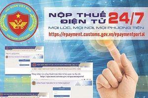 Mở rộng chương trình nộp thuế điện tử 24/7: Hải quan sẽ chuyển thông tin nộp thuế giúp DN