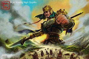 Ngô Quyền – Người mở đầu kỷ nguyên độc lập của Đai Việt