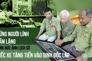 Những người lính thầm lặng trong bức ảnh lịch sử chiếc xe tăng tiến vào Dinh Độc lập