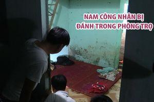 Nam công nhân chết sau khi bị đánh trong phòng trọ