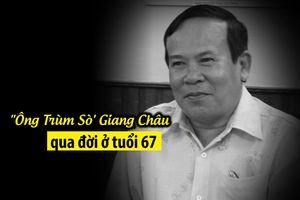 'Ông Trùm Sò' Giang Châu qua đời ở tuổi 67