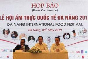 Lễ hội Ẩm thực Quốc tế 2019 sẽ được tổ chức tại Đà Nẵng