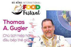 13 đầu bếp quốc tế sẽ 'nấu ăn' tại Lễ hội Ẩm thực quốc tế Đà Nẵng 2019
