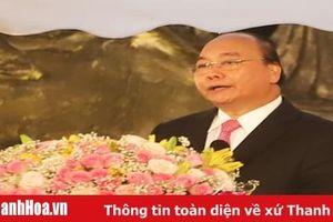 Bài phát biểu của đồng chí Nguyễn Xuân Phúc, Ủy viên Bộ Chính trị, Thủ tướng Chính phủ tại Lễ kỷ niệm 990 năm Thanh Hóa