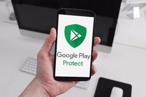 Google Play Protect quét 50 tỷ ứng dụng mỗi ngày