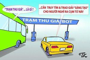 Hết 'trạm thu giá' lại đến 'trạm thu tiền': Khiếu tấu hài của người đề xuất