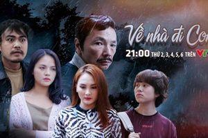 Phim 'Về nhà đi con' thay đổi lịch phát sóng trên VTV1