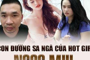 Ngọc Miu - Hành trình sa ngã từ hotgirl đến người tình của ông trùm sản xuất ma túy