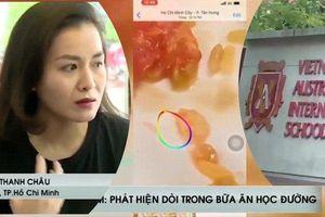 Phụ huynh trường Quốc tế Việt – Úc: Chi nửa tỷ mỗi năm, nhận lại vẫn là … dòi (!!)