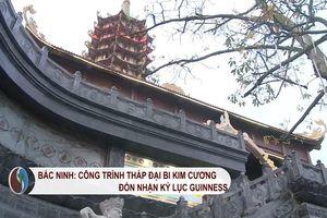 Bắc Ninh: Công trình Tháp Đại bi Kim cương đón nhận kỷ lục Guinness