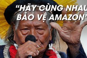 Tộc trưởng thổ dân chu du châu Âu kêu gọi cứu rừng Amazon