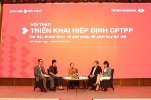 Để tận dụng CPTPP: Doanh nghiệp buộc phải thay đổi