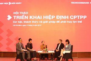 CPTPP: Đừng nhường cơ hội cho doanh nghiệp FDI
