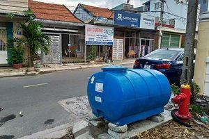 Đà Nẵng: Đặt 17 bồn chứa để người dân lấy nước sinh hoạt... tạm thời