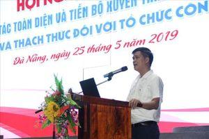 Phổ biến Hiệp định CPTPP - cơ hội và thách thức đến với CNLĐ