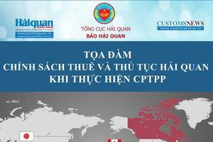Inforgraphics: Có gì tại tọa đàm 'Chính sách thuế và thủ tục hải quan khi thực hiện CPTPP'