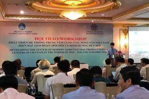 Phát triển hệ thống cung ứng nông sản Việt Nam hiện đại