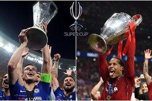 Khi nào Liverpool và Chelsea tranh Siêu cúp châu Âu?