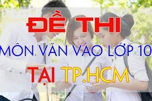 Đề thi tuyển sinh vào lớp 10 năm 2019 môn Ngữ văn ở TP.HCM