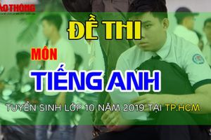 Đề thi tuyển sinh vào lớp 10 môn tiếng Anh năm 2019 ở TP.HCM