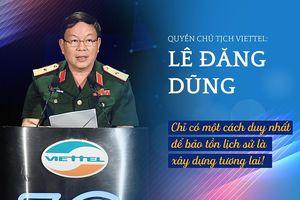 Quyền chủ tịch Viettel Lê Đăng Dũng: Chỉ có một cách duy nhất để bảo tồn lịch sử là xây dựng tương lai!