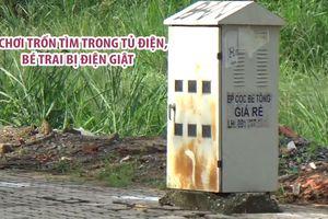 Chơi trốn tìm trong tủ điện, bé trai 12 tuổi bị điện giật nguy kịch
