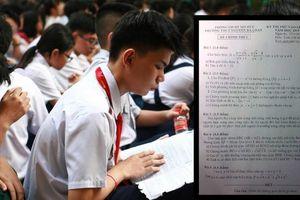 Phát hiện đề thi Toán vào lớp 10 giống hệt đề thi thử