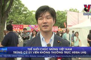 Thế giới chúc mừng Việt Nam trúng cử Ủy viên không thường trực HĐBA LHQ