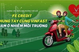 FE CREDIT chung tay cùng VinFast giảm ô nhiễm môi trường