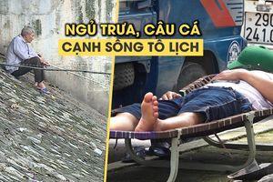 Ngỡ ngàng dân Hà Nội ra sông Tô Lịch ngủ trưa, câu cá dưới nắng 40 độ
