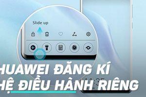Huawei đăng kí thương hiệu Hongmeng, sẵn sàng cho tương lai không Android