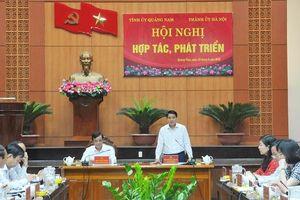 Hà Nội - Quảng Nam đẩy mạnh hợp tác trên các lĩnh vực công thương, văn hóa, du lịch