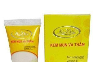 Đình chỉ thu hồi sản phẩm Kem mụn và thâm Miss White không đảm bảo chất lượng