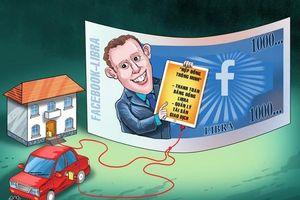 Đồng tiền ảo Libra của Facebook: Xác lập hệ thống tiền tệ mới?