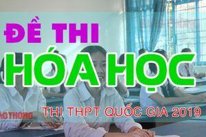 Đề thi môn Hóa học THPT quốc gia 2019 có đáp án sớm nhất