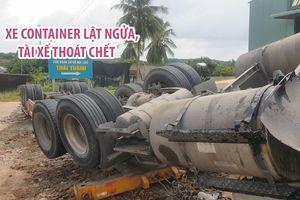Gặp đường đổ dốc, cua gấp, xe container lật ngửa, tài xế may mắn thoát chết